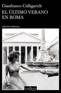El ultimo verano en roma - Gianfranco Calligarich