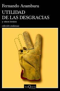 Utilidad De Las Desgracias - Y Otros Textos - Fernando Aramburu