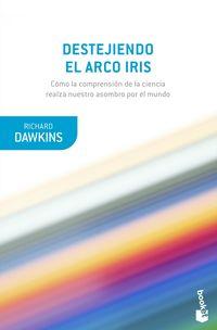DESTEJIENDO EL ARCO IRIS - CIENCIA, ILUSION Y EL DESEO DE ASOMBRO