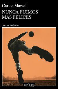 nunca fuimos mas felices - Carlos Marzal