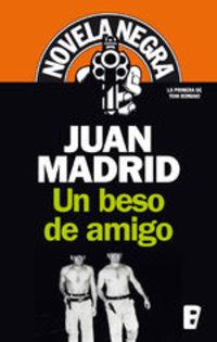 Un Beso De Amigo (serie De Toni Romano 1). 1ª Novela Toni Romano (serie Novela Negra) - Juan Madrid