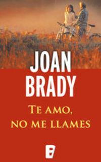 Te Amo No Me Llames - Joan Brady