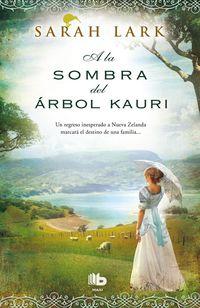 A La Sombra Del Arbol Kauri - Trilogia Del Kauri Ii - Sarah Lark