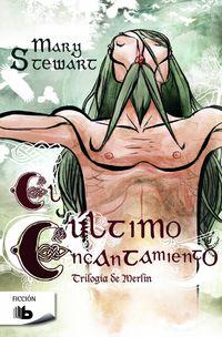 ULTIMO ENCANTAMIENTO, EL - SERIE MERLIN III