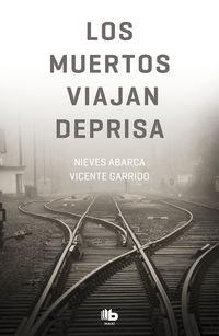 Los muertos viajan deprisa - Nieves Abarca / Vicente Garrido
