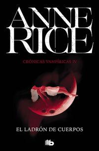 Ladron De Cuerpos, El (cronicas Vampiricas 4) - Anne Rice