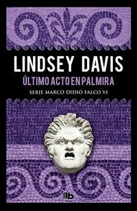 Ultimo Acto En Palmira (serie Marco Didio Falco 6) - Lindsey Davis