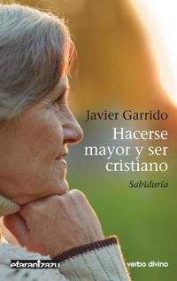 Hacerse Mayor Y Ser Cristiano - Javier Garrido