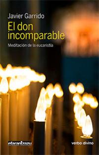 Don Incomparable, El - Meditacion De La Eucaristia - Javier Garrido Goitia
