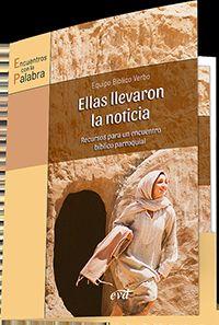 ELLAS LLEVARON LA NOTICIA - RECURSOS PARA UN ENCUENTRO BIBLICO PARROQUIAL