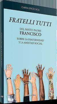 """CARTA ENCICLICA """"FRATELLI TUTTI"""" - SOBRE LA FRATERNIDAD Y LA AMISTAD SOCIAL"""