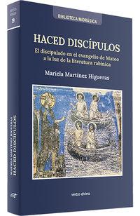 HACED DISCIPULOS - EL DISCIPULADO EN EL EVANGELIO DE MATEO A LA LUZ DE LA LITERATURA RABINICA