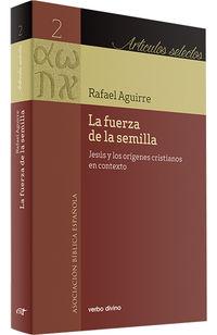 LA FUERZA DE LA SEMILLA - JESUS Y LOS ORIGENES CRISTIANOS EN CONTEXTO
