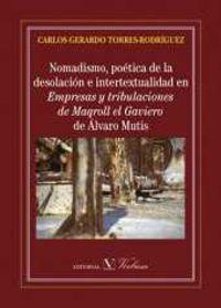 NOMADISMO, POETICA DE LA DESOLACION E INTERTEXTUALIDAD EN EMPRESAS Y TRIBULACIONES DE MAQROLL EL GAVIERO DE ALVARO MUTIS