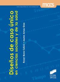 Diseños De Caso Unico En Ciencias Sociales Y De La Salud - Roser Bono Cabre / Jaume Arnau Grau