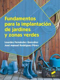 cf - fundamentos para la implantacion de jardines y zonas verdes - Lourdes Fernandez Gonzalez / Jose Manuel Rodriguez Perez