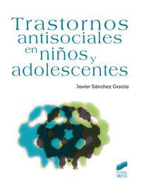 Trastornos Antisociales En Niños Y Adolescentes - Javier Sanchez Garcia