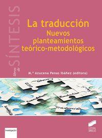 TRADUCCION, LA - NUEVOS PLANTEAMIENTOS TEORICO-METODOLOGICOS