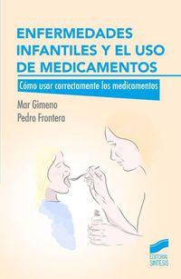 Enfermedades Infantiles Y El Uso De Medicamentos - Como Usar Correctamente Los Medicamentos - Maria Del Mar Dolores Gimeno Frontera / Pedro Frontera Izquierdo