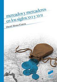 Mercados Y Mercaderes En Los Siglos Xvi Y Xvii - David Alonso Garcia