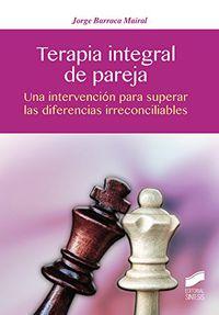 terapia integral de pareja - una intervencion para superar las diferencias irreconciliables - Jorge Barraca Mairal