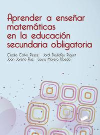 Aprender A Enseñar Matematicas En La Eso - Maria Cecilia Calvo Pesce / Jordi Deulofeu Piquet / [ET AL. ]