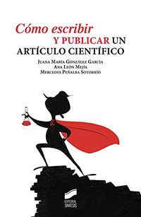 Como Escribir Y Publicar Un Articulo Cientifico - Juana Maria Gonzalez Garcia / Ana C. Leon Mejia / Mercedes Peñalba Sotorrio