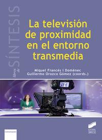 TELEVISION DE PROXIMIDAD EN EL ENTORNO TRANSMEDIA, LA