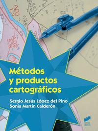 Gs - Metodos Y Productos Cartograficos - Sergio Jesus Lopez Del Pino / Sonia Martin Calderon