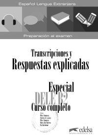 ESPECIAL DELE B2 - CURSO COMPLETO - LIBRO DE RESPUESTAS EXPLICADAS Y TRANSCRIPCIONES