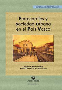 Ferrocarriles Y Sociedad Urbana En El Pais Vasco - Pedro A.  Novo Lopez  /  Arantza  Pareja Alonso