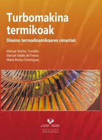 turbomakina termikoak - diseinu termodinamikoaren oinarriak - Manuel Muñoz Torralbo / Manuel Valdes Del Fresno / Marta Muñoz Dominguez