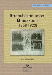 Errepublikanismoa Gipuzkoan (1868-1923) - Unai Belaustegi Bedialauneta