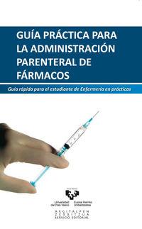 GUIA PRACTICA PARA LA ADMINISTRACION PARENTERAL DE FARMACOS - GUIA RAPIDA PARA EL ESTUDIANTE DE ENFERMERIA EN PRACTICAS
