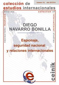Espionaje, Seguridad Nacional Y Relaciones Internacionales - Diego Navarro Bonilla