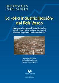 """""""OTRA INDUSTRIALIZACION"""" DEL PAIS VASCO, LA - LAS PEQUEÑAS Y MEDIANAS CIUDADES: CAPITAL HUMANO E INNOVACION SOCIAL DURANTE LA PRIMERA INDUSTRIALIZACION"""