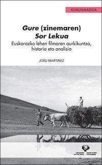 Gure (zinemaren) Sor Lekua - Euskarazko Lehen Filmaren Aurkikuntza, Historia Eta Analisia - Josu Martinez Martinez