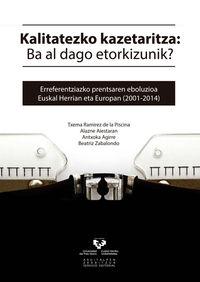 Kalitatezko Kazetaritza: Ba Al Dago Etorkizunik? Erreferentziazko Prentsaren Eboluzioa Euskal Herrian Eta Europan (2001-2014) - Txema Ramirez De La Piscina / [ET AL. ]