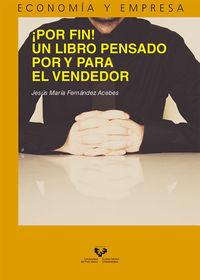 ¡por Fin! - Un Libro Pensado Por Y Para El Vendedor - Jesus Maria Fernandez Acebes