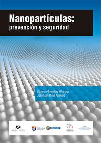 Nanoparticulas - Prevencion Y Seguridad - Eduardo Gonzalez Mijangos / Jose Mari Rojo Aparicio