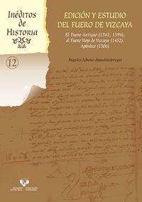 EDICION Y ESTUDIO DEL FUERO DE VIZCAYA. EL FUERO ANTIGUO (1342, 1394) , EL FUERO VIEJO DE VIZCAYA (1452) . APENDICE (1506)
