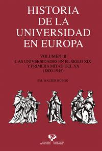 HISTORIA DE LA UNIVERSIDAD EN EUROPA VOLUMEN III - LAS UNIVERSIDADES EN EL SIGLO XIX Y PRIMERA MITAD DEL XX (1800-1945)