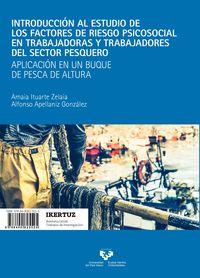 INTRODUCCION AL ESTUDIO DE LOS FACTORES DE RIESGO PSICOSOCIAL EN TRABAJADORAS Y TRABAJADORES DEL SECTOR PESQUERO = ARRANTZA-SEKTOREKO LANGILEEN ARRISKU-FAKTORE PSIKOSOZIALEN HASTAPENAK - APLICACION EN UN BUQUE DE PESCA DE ALTURA