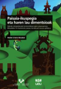 PAISAIA-IKUSPEGIA ETA HAREN LAU DIMENTSIOAK - METODO INTERPRETATZAILE KONSTRUKTIBISTA BATEN PROPOSAMENA, BILBOALDEKO HIRI-BAZTERREKO PAISAIA MENDITSUEN KASUAN APLIKATUA