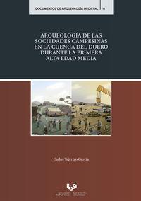 ARQUEOLOGIA DE LAS SOCIEDADES CAMPESINAS EN LA CUENCA DEL DUERO DURANTE LA PRIMERA ALTA EDAD MEDIA