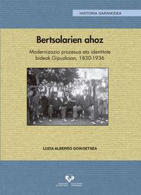 Bertsolarien Ahoz - Modernizazio Prozesua Eta Identitate Bideak Gipuzkoan, 1830-1936 - Luzia Alberro Goikoetxea