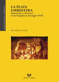 PLATA EMBUSTERA, LA - EMOCIONES Y DIVORCIO EN LA GUIPUZCOA DEL SIGLO XVIII