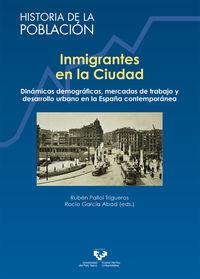 inmigrantes en la ciudad - dinamicas demograficas, mercados de trabajo y desarrollo urbano en la españa contemporanea - Ruben Pallol Trigueros (ed. ) / Rocio Garcia Abad (ed. )
