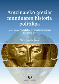 ANTZINATEKO GREZIAR MUNDUAREN HISTORIA POLITIKOA - GARAI HOMERIKOETATIK ERROMATAR MUNDUAN INTEGRATU ARTE