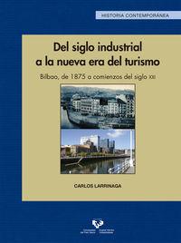 Del Siglo Industrial A La Nueva Era Del Turismo. Bilbao, De 1875 A Comienzos Del Siglo Xxi - Carlos Larrinaga Rodriguez